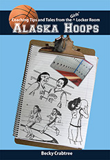Alaska Hoops: Coaching Tips and Tales from the Girls' Locker Room